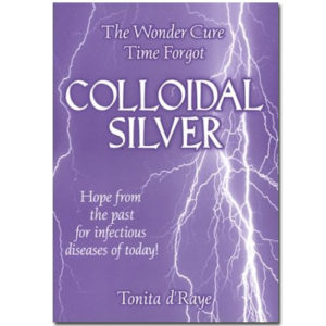 Colloidal Silver - The wonder cure Time Forgot - Tonita d'Raye
